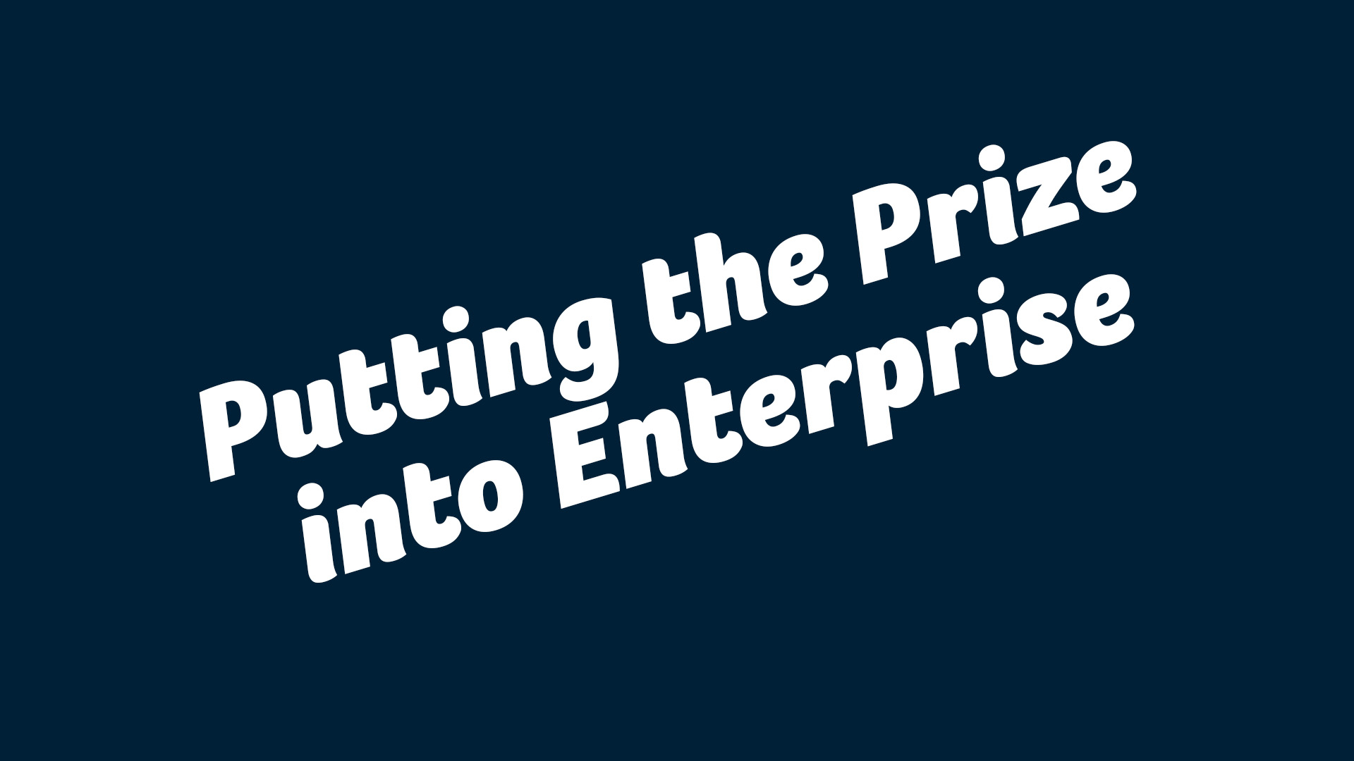 Putting the Prize in Enterprise